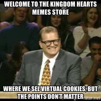 Whose Line - Welcome to the Kingdom Hearts Memes store where we sel virtual cookies, but the points don't matter