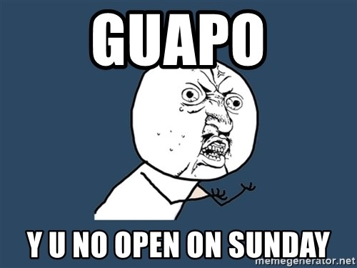 Y U No - Guapo Y U NO OPEN ON SUNDAY