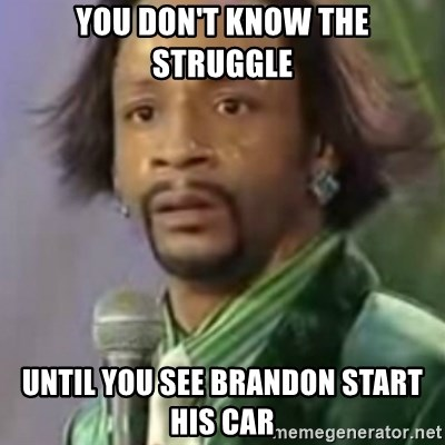 Katt Williams - You don't know the struggle Until you see Brandon start his car