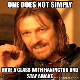 One Does Not Simply - one does not simply have a class with hanington and stay awake