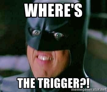 Goddamn Batman - Where's tHE TRIGGER?!