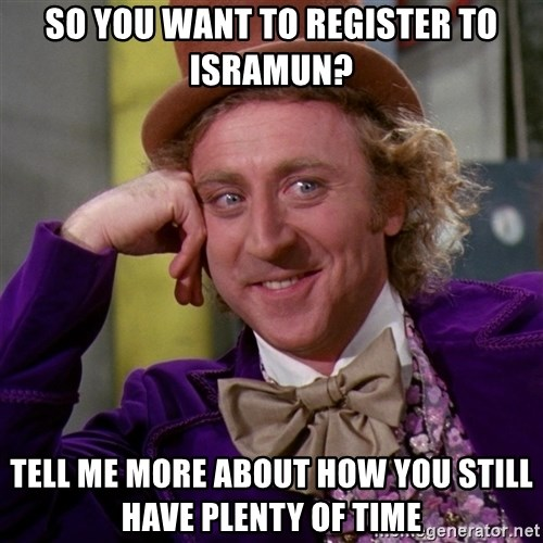 Willy Wonka - So you want to register to isramun? tell me more about how you still have plenty of time