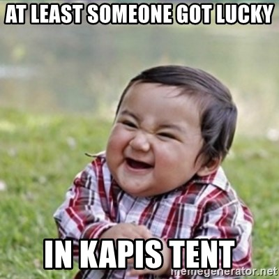 evil plan kid - At least someone got lucky In Kapis tent