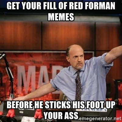Jim Kramer Mad Money Karma - Get your fill of red forman memes before he sticks his foot up your ass