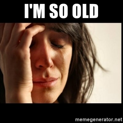 First World Problems - I'm so old