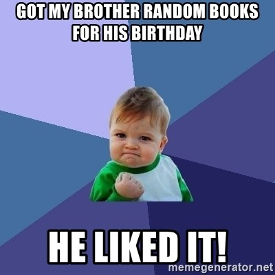 Success Kid - got my brother random books for his birthday he liked it!