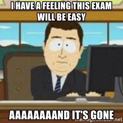 and now its gone - I have a feeling this exam will be easy aaaaaaaand it's gone