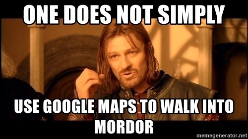 Lord Of The Rings Boromir One Does Not Simply Mordor - ONE does not simply USe google maps to walk into mordor