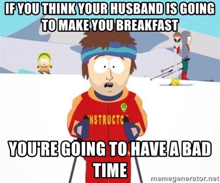 South Park Ski Teacher - If you think your husband is going to make you breakfast You're going to have a bad time