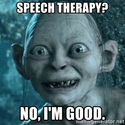 My Precious Gollum - speech therapy? No, I'm good.
