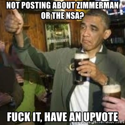 obama beer - Not posting about zimmerman or the NSA? Fuck it, have an upvote