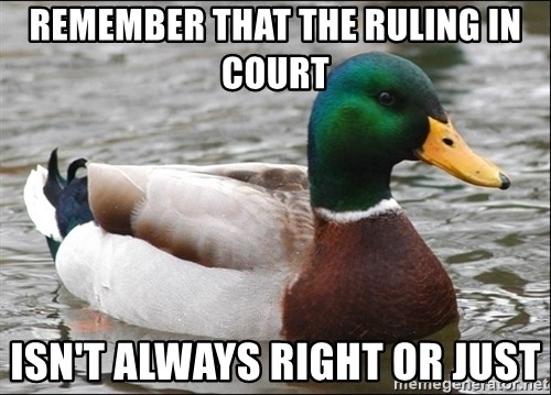 Actual Advice Mallard 1 - REMEMBER THAT THE RULING IN COURT ISN'T ALWAYS RIGHT OR JUST