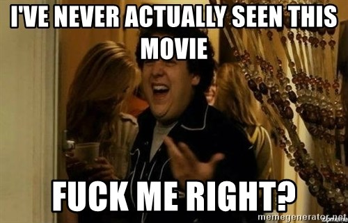 """""""fuck me right?"""" meme - I've never actually seen this movie Fuck me right?"""