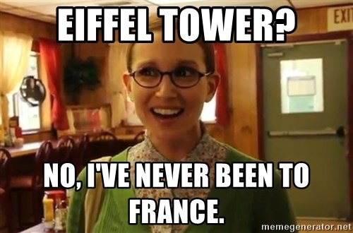 Sexually Oblivious Girl - eiffel tower? no, i've never been to france.
