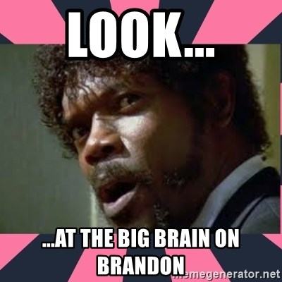 samuel l jackson, pulp fiction - look... ...at the big brain on Brandon