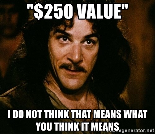 """Inigo Montoya - """"$250 value"""" I do not think that means what you think it means"""