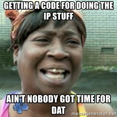 Ain't nobody got time fo dat so - Getting a code for doing the IP stuff Ain't nobody got time for dat