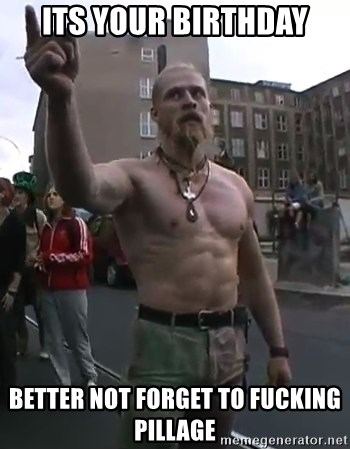Techno Viking - Its your birthday Better Not Forget To Fucking Pillage