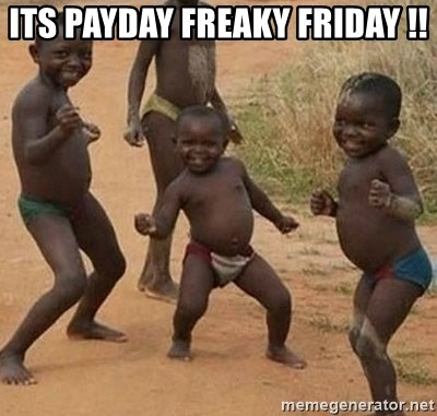 Dancing african boy - Its PayDay Freaky Friday !!