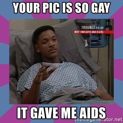Will Smith aids - your pic is so gay it gave me aids