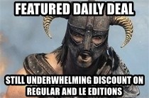 Skyrim Meme Generator - Featured Daily Deal Still underwhelming discount on Regular and LE editions