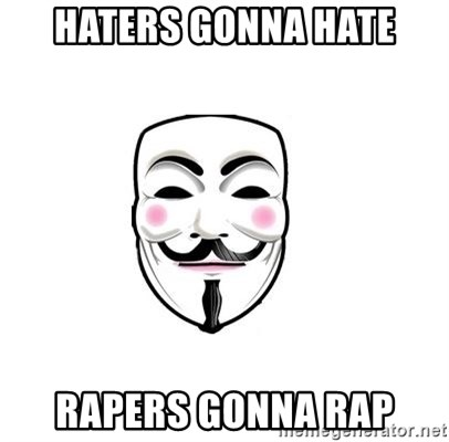 Anon - Haters gonna hate Rapers gonna rap