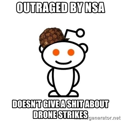 Scumbag Reddit Alien - Outraged by NSA Doesn't give a shit about Drone strikes