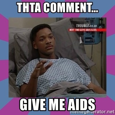 Will Smith aids - Thta comment... give me aids
