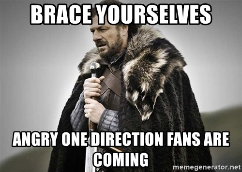 brace yourselves the purple is coming - Brace yourselves angry one direction fans are coming