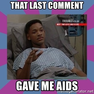 Will Smith aids - THAT LAST COMMENT GAVE ME AIDS