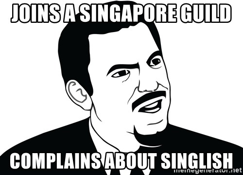 Are you serious face  - Joins a Singapore Guild Complains about Singlish