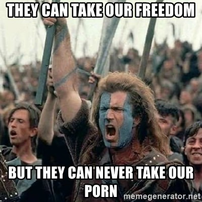 Brave Heart Freedom - they can take our freedom but they can never take our porn
