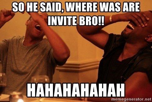 kanye west jay z laughing - So he said, where was are invite bro!! Hahahahahah