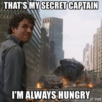 thats my secretlol - That's my secret captain I'm always hungry