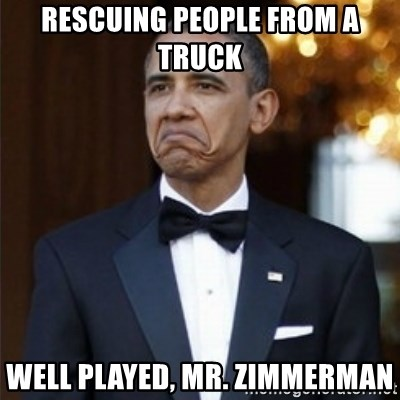 Not Bad Obama - rescuing people from a truck well played, Mr. Zimmerman