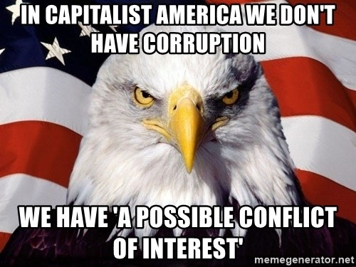 American Pride Eagle - In capitalist America we don't have corruption We have 'a possible conflict of interest'