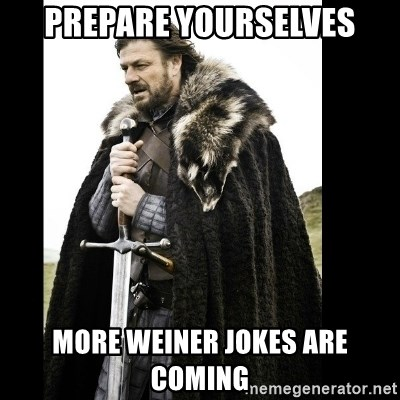 Prepare Yourself Meme - Prepare Yourselves More Weiner Jokes Are Coming