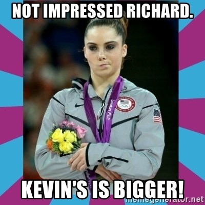 Makayla Maroney  - Not impressed richard. Kevin's is bigger!