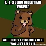 Pedobear Sees Potential - x_1_x being older than twelve? well there's a possiblity, but I wouldn't bet on it.
