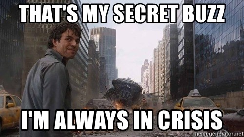 Bruce banner - THAT'S MY SECRET BUZZ I'M ALWAYS IN CRISIS