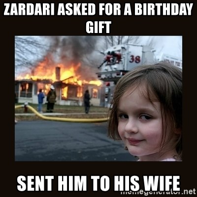 burning house girl - Zardari Asked for a Birthday Gift Sent him to his wife