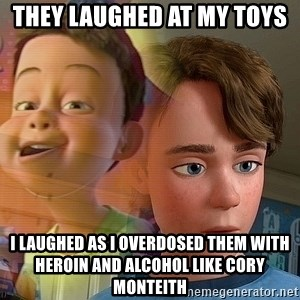 PTSD Andy - They laughed at my toys I laughed as I overdosed them with heroin and alcohol like Cory Monteith