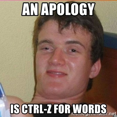 High 10 guy - an apology is ctrl-z for words