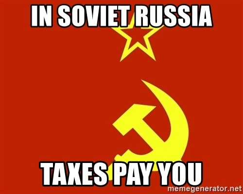 In Soviet Russia - in soviet russia Taxes pay you