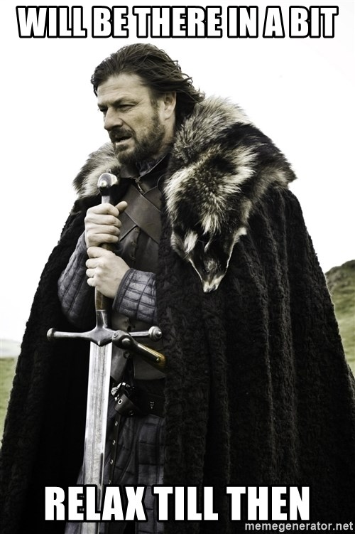 Brace Yourself Meme - WILL BE THERE IN A BIT  RELAX TILL THEN