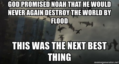 sharknado - god promised noah that he would never again destroy the world by flood this was the next best thing