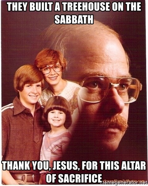 Family Man - They built a treehouse on the sabbath Thank you, Jesus, for this altar of sacrifice