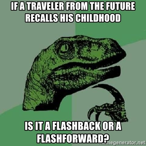 Philosoraptor - If a traveler from the future recalls his childhood  Is it a flashback or a flashforward?