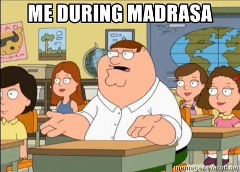 omg who the hell cares? - ME DURING MADRASA