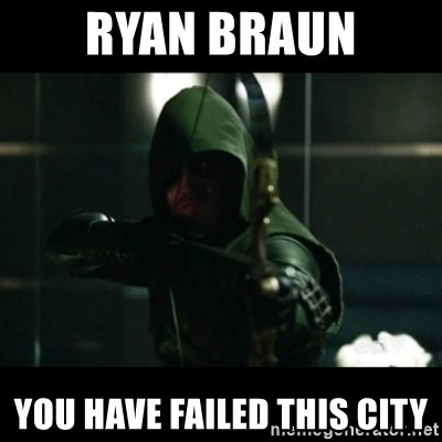YOU HAVE FAILED THIS CITY - Ryan Braun You HAVE FAILED THIS CITY